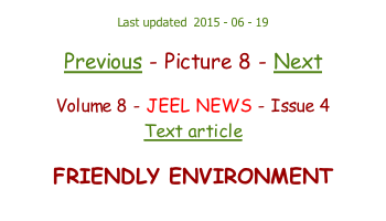 Last updated  2015 - 06 - 19  Previous - Picture 8 - Next  Volume 8 - JEEL NEWS - Issue 4 Text article  FRIENDLY ENVIRONMENT