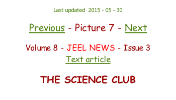 Last updated  2015 - 05 - 30  Previous - Picture 7 - Next  Volume 8 - JEEL NEWS - Issue 3 Text article  THE SCIENCE CLUB